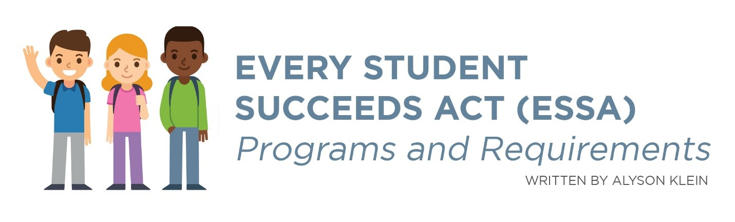 Every Student Succeeds Act (ESSA) Programs and Requirements